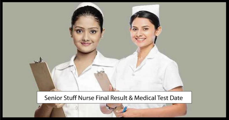 Senior Stuff Nurse Final Result & Medical Test Date